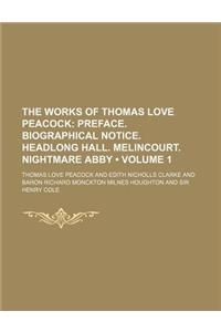 The Works of Thomas Love Peacock (Volume 1); Preface. Biographical Notice. Headlong Hall. Melincourt. Nightmare Abby