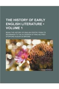 The History of Early English Literature (Volume 1); Being the History of English Poetry from Its Beginnings to the Accession of King Aelfred