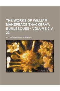 The Works of William Makepeace Thackeray (Volume 2;v. 23); Burlesques
