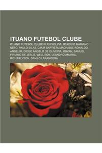 Ituano Futebol Clube: Ituano Futebol Clube Players, Pia, Otacilio Mariano Neto, Paulo Silas, Djair Baptista Machado, Ronaldo Angelim
