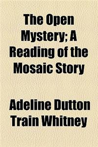 The Open Mystery; A Reading of the Mosaic Story