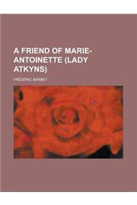 A Friend of Marie-Antoinette (Lady Atkyns)
