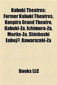 Kabuki Theatres: Former Kabuki Theatres, Konpira Grand Theatre, Kabuki-Za, Ichimura-Za, Morita-Za, Shinbashi Enbuj?, Kawarazaki-Za