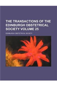 The Transactions of the Edinburgh Obstetrical Society Volume 25