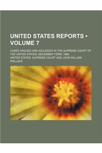 United States Reports (Volume 7); Cases Argued and Adjudged in the Supreme Court of the United States, December Term, 1868
