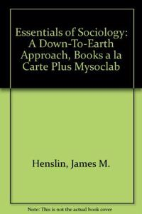 Essentials of Sociology: A Down-To-Earth Approach, Books a la Carte Plus Mysoclab