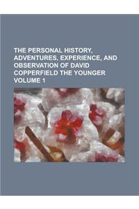 The Personal History, Adventures, Experience, and Observation of David Copperfield the Younger Volume 1