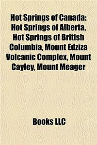 Hot Springs of Canada: Hot Springs of Alberta, Hot Springs of British Columbia, Mount Edziza Volcanic Complex, Mount Cayley, Mount Meager