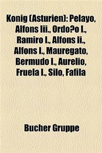Knig (Asturien): Pelayo, Alfons III., Ordoo I., Ramiro I., Alfons II., Alfons I., Mauregato, Bermudo I., Aurelio, Fruela I., Silo, Fafi
