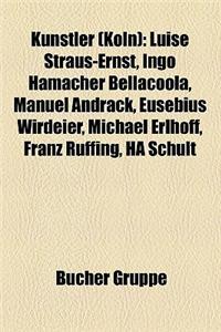 Kunstler (Koln): Autor (Koln), Bildender Kunstler (Koln), Darstellender Kunstler (Koln), Kunstler Der Angewandten Kunst (Koln)
