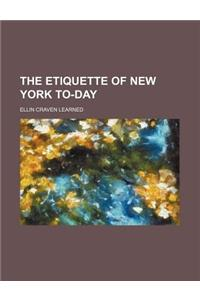 The Etiquette of New York To-Day