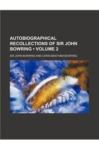Autobiographical Recollections of Sir John Bowring (Volume 2)