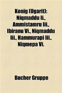Knig (Ugarit): Niqmaddu II., Ammistamru III., Ibiranu VI., Niqmaddu III., Hammurapi III., Niqmepa VI.