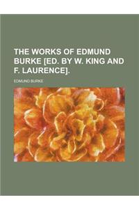 The Works of Edmund Burke [Ed. by W. King and F. Laurence]