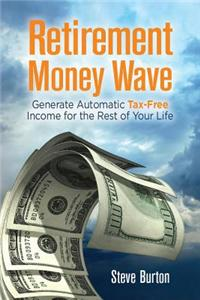 Retirement Money Wave: Generate Automatic Tax-Free Income for the Rest of Your Life
