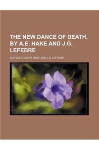 The New Dance of Death, by A.E. Hake and J.G. Lefebre