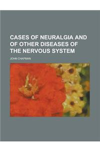 Cases of Neuralgia and of Other Diseases of the Nervous System