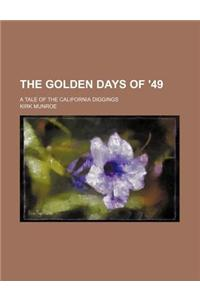 The Golden Days of '49; A Tale of the California Diggings