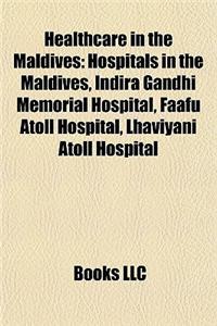 Healthcare in the Maldives: Hospitals in the Maldives, Indira Gandhi Memorial Hospital, Faafu Atoll Hospital, Lhaviyani Atoll Hospital
