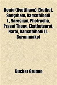 Konig (Ayutthaya): Ekathat, Songtham, Ramathibodi I., Naresuan, Phetracha, Prasat Thong, Ekathotsarot, Narai, Ramathibodi II., Borommakot