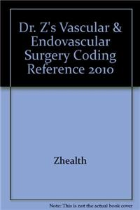 Dr. Z's Vascular & Endovascular Surgery Coding Reference 2010