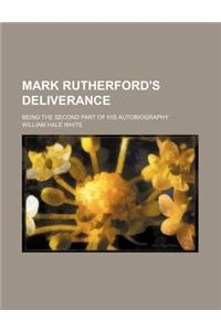 Mark Rutherford's Deliverance; Being the Second Part of His Autobiography