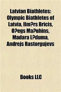Latvian Biathletes: Olympic Biathletes of Latvia, Ilm?rs Bricis, O?egs Ma?uhins, Madara L?duma, Andrejs Rastorgujevs