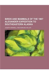 Birds and Mammals of the 1907 Alexander Expedition to Southeastern Alaska