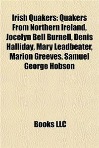 Irish Quakers: Quakers from Northern Ireland, Jocelyn Bell Burnell, Denis Halliday, Mary Leadbeater, Marion Greeves, Samuel George Ho