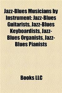 Jazz-Blues Musicians by Instrument: Jazz-Blues Guitarists, Jazz-Blues Keyboardists, Jazz-Blues Organists, Jazz-Blues Pianists