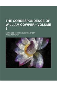 The Correspondence of William Cowper (Volume 3); Arranged in Chronological Order
