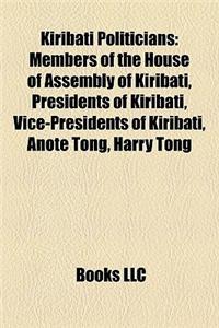 Kiribati Politicians: Members of the House of Assembly of Kiribati, Presidents of Kiribati, Vice-Presidents of Kiribati, Anote Tong, Harry T
