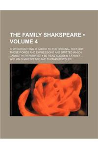 The Family Shakspeare (Volume 4); In Which Nothing Is Added to the Original Text But Those Words and Expressions Are Omitted Which Cannot with Proprie
