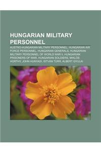 Hungarian Military Personnel: Austro-Hungarian Military Personnel, Hungarian Air Force Personnel, Hungarian Generals