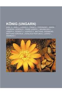 Konig (Ungarn): Karl VI., Karl I., Ludwig II., Franz II., Ferdinand I., Maria Theresia, Leopold I., Franz Joseph I., Maximilian II., J