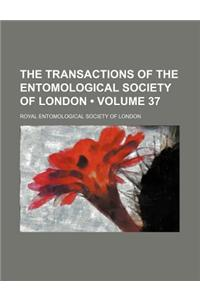 The Transactions of the Entomological Society of London (Volume 37)