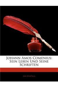Johann Amos Comenius: Sein Leben Und Seine Schriften