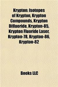 Krypton: Isotopes of Krypton, Krypton Compounds, Krypton Difluoride, Krypton-85, Krypton Fluoride Laser, Krypton-78, Krypton-86