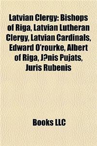 Latvian Clergy: Bishops of Riga, Latvian Lutheran Clergy, Latvian Cardinals, Edward O'Rourke, Albert of Riga, J?nis Pujats, Juris Rube