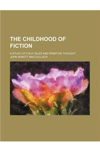 The Childhood of Fiction; A Study of Folk Tales and Primitive Thought