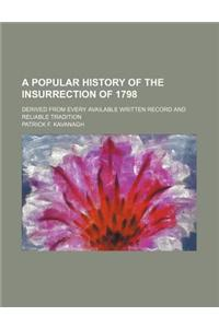 A Popular History of the Insurrection of 1798; Derived from Every Available Written Record and Reliable Tradition