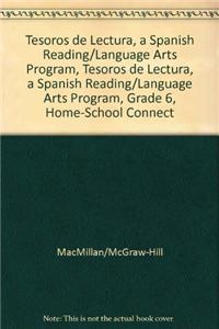 Tesoros de Lectura, a Spanish Reading/Language Arts Program, Grade 6, Home-School Connection