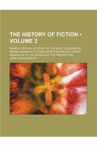 The History of Fiction (Volume 2); Being a Critical Account of the Most Celebrated Prose Works of Fiction, from the Earliest Greek Romances to the Nov