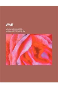 War; A Play in Four Acts