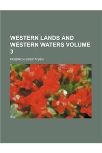 Western Lands and Western Waters Volume 3