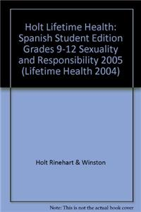 Holt Lifetime Health: Spanish Student Edition Grades 9-12 Sexuality and Responsibility 2005