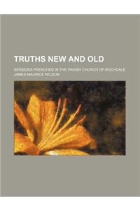Truths New and Old; Sermons Preached in the Parish Church of Rochdale