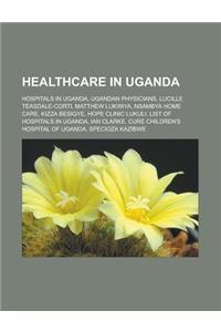 Healthcare in Uganda: Hospitals in Uganda, Ugandan Physicians, Lucille Teasdale-Corti, Matthew Lukwiya, Nsambya Home Care, Kizza Besigye, Ho