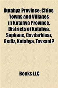 Ktahya Province: Cities, Towns and Villages in Ktahya Province, Districts of Ktahya, Aphane, Avdarhisar, Gediz, Ktahya, Tavanl