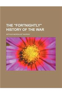The Fortnightly History of the War